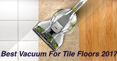Best Vacuum For Tile Floors 2017