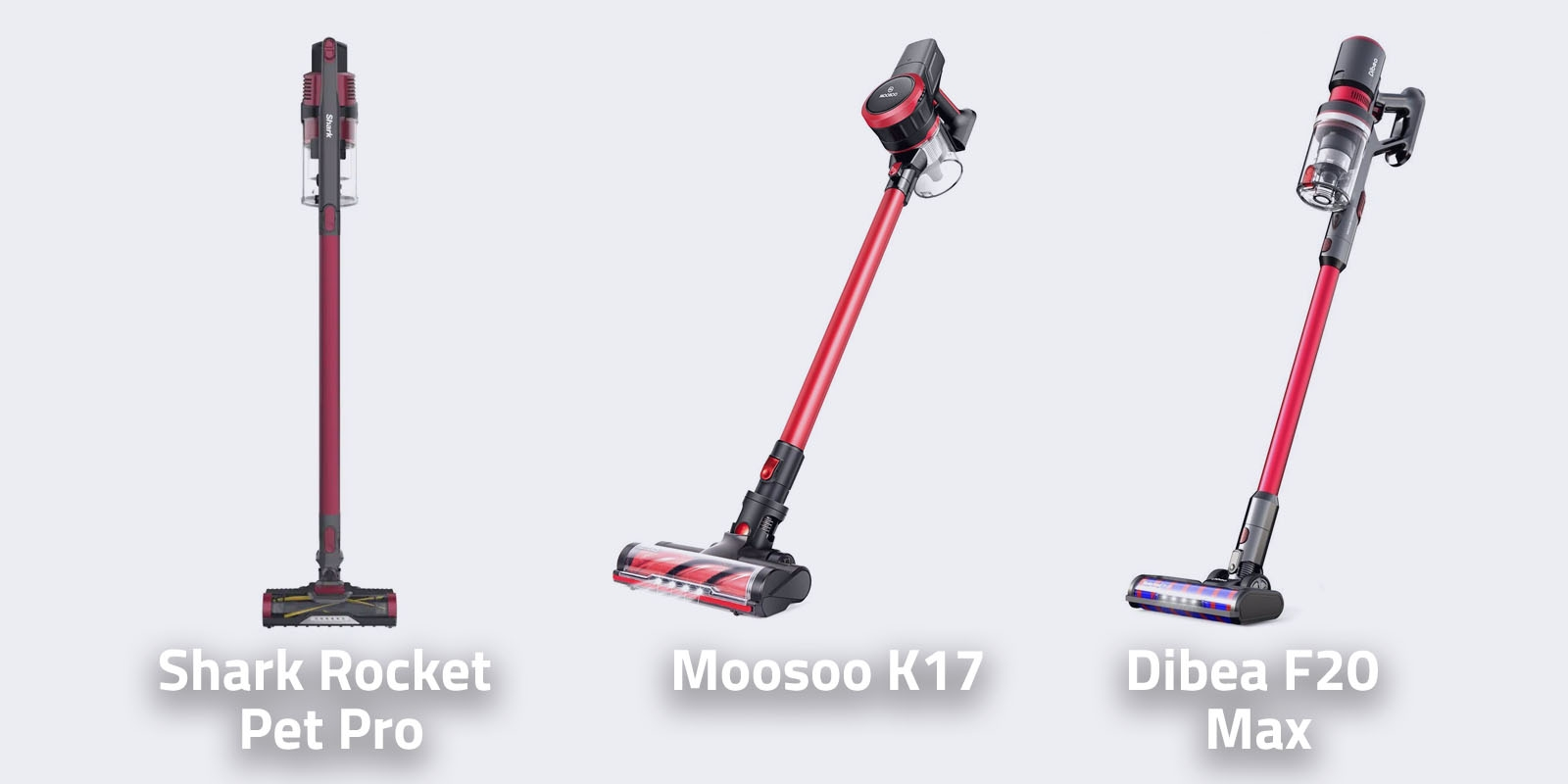 Shark Rocket Pet Pro vs Moosoo K17 vs Dibea F20 Max
