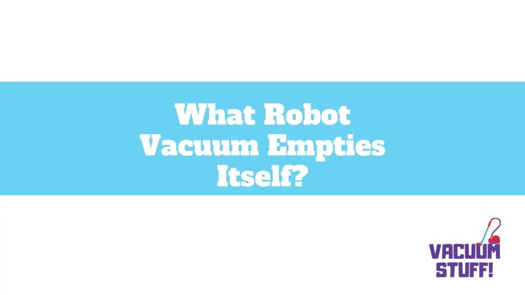 what robot vacuum empties itself