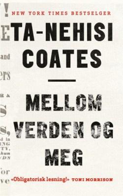 Ta-Nehisi Coates: Mellom verden og meg. Oversatt fra engelsk av Bodil Engen. (Heinesen Forlag, 2016)
