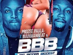 Prozee Paula Ft. MainManBeat – Big Bigger Biggest (BBB)