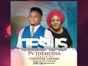 PV Idemudia – Jesus Ft. Chinyere Udoma