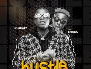 Crissfizzy Ft Erigga – Hustle Remix