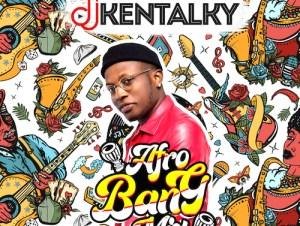 DJ Kentalky – Afro Bang Mix