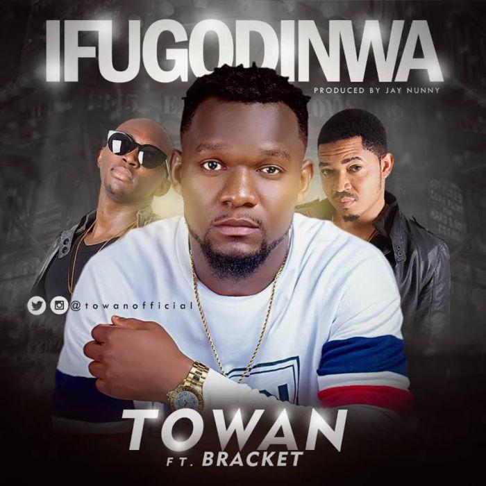 Towan Ft. Bracket – Ifugodinwa