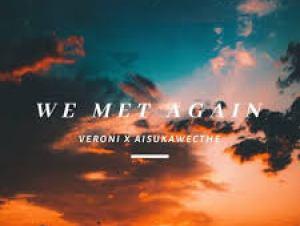 Veroni Ft Aisuka We Cthe – We Met Again