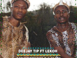 Deejay Tip ft Lekoh – Mphefmulo Wami