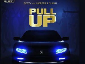 Geezy Ft. Hopper & Supah – Pull Up