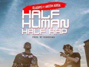 "Oladips – ""Half Human Half Rap"" ft. Adisa"