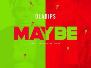 """Oladips – """"Maybe"""" [Lyrics]"""