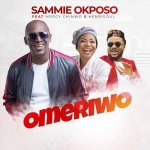 Sammie Okposo Ft Mercy Chinwo & Henrisoul – Omeriwo