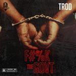 TROD – Fuck The Government