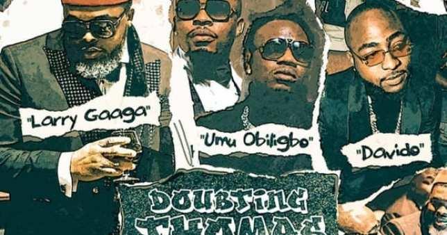 (Video) Larry Gaaga ft. Davido & Umu Obiligbo – Doubting Thomas