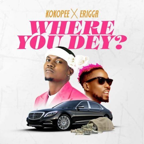 Kokopee Ft. Erigga – Where You Dey