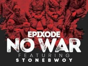 Epixode – No War Ft Stonebwoy