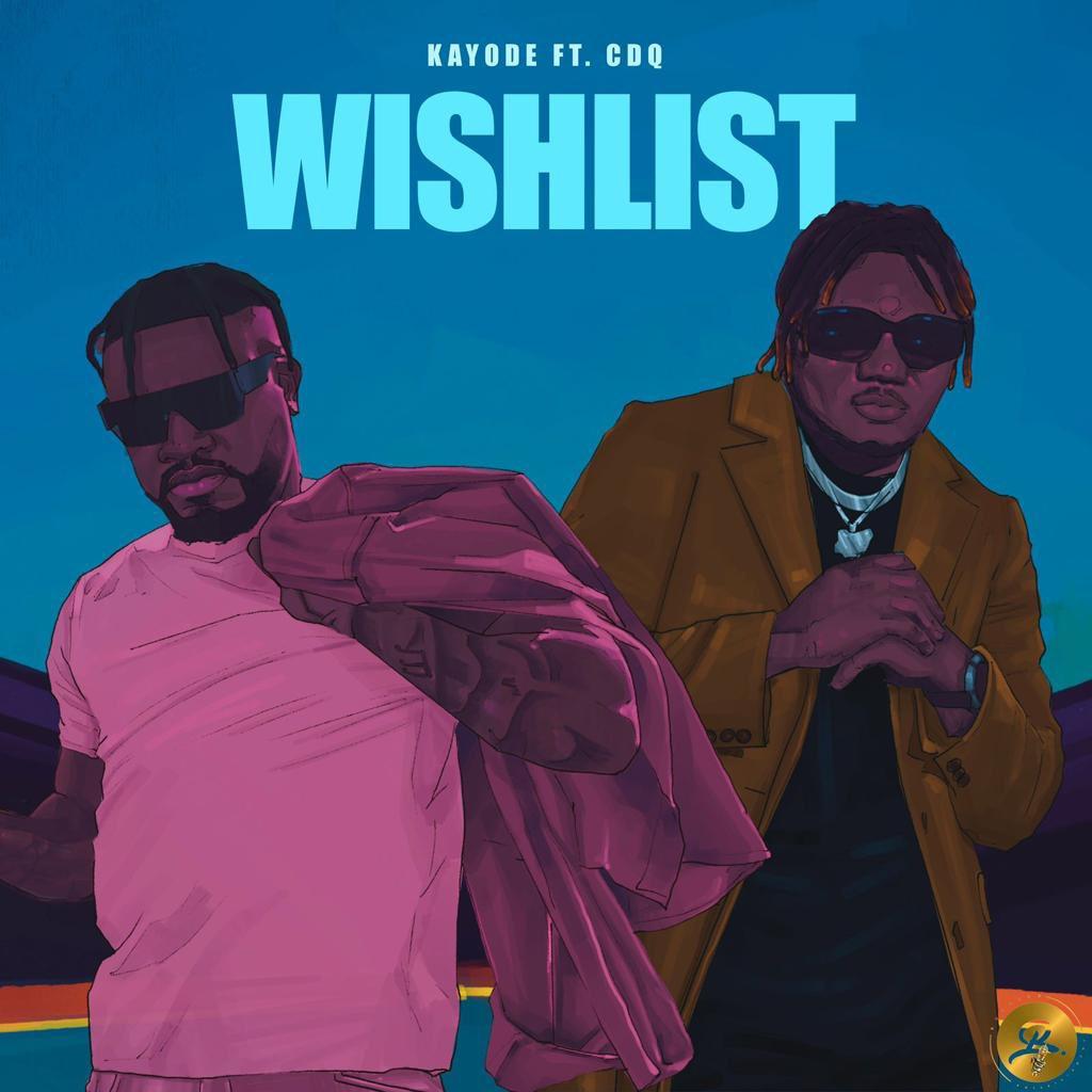 Kayode Ft CDQ – Wishlist