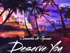 Casanova Ft Popcaan – Deserve You