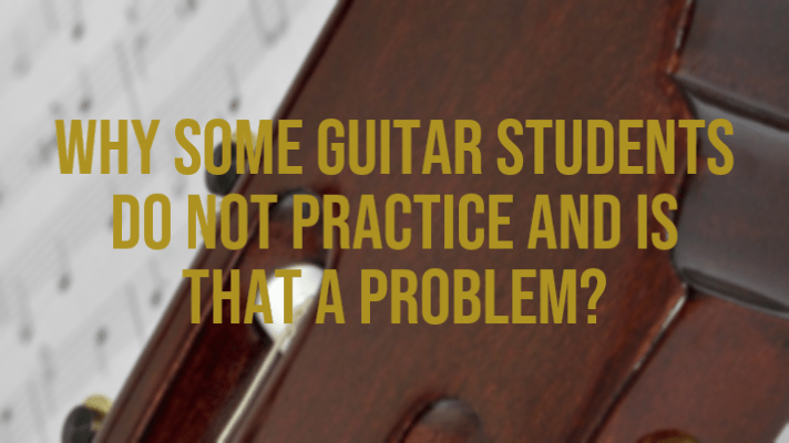 Why some guitar students do not practice and is that a problem?