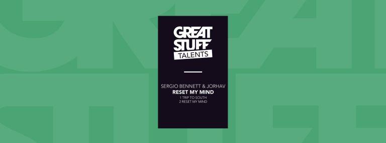 Sergio Bennett y Jorhav unen skills nuevamente, para dar forma al refrescante y adictivo lanzamiento Reset My Mind, en el sello Great Stuff Talents.