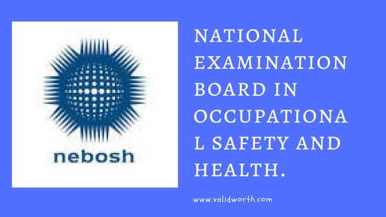 NEBOSH Qualification What Exactly Is It All About