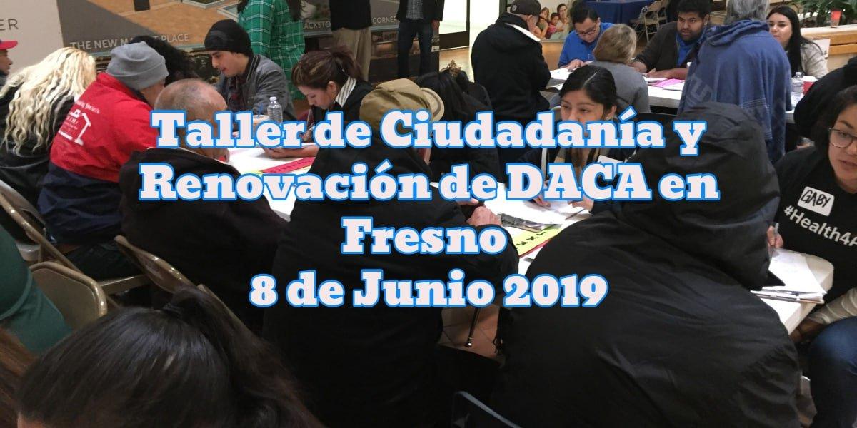 Taller de Ciudadanía y Renovación de DACA en Fresno 8 de Junio 2019