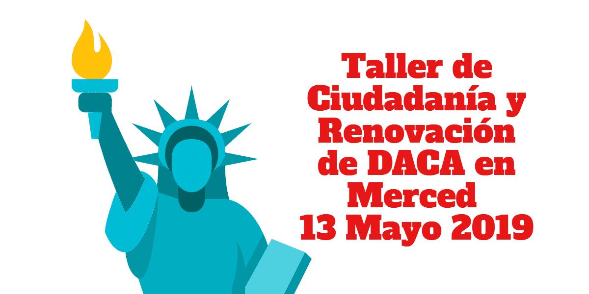 Taller de Ciudadanía y Renovación de DACA en Merced 13 Mayo CVIIC