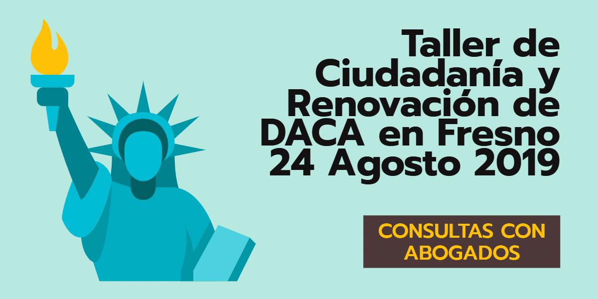 Taller de Ciudadanía y Renovación de DACA en Fresno 24 Agosto 2019