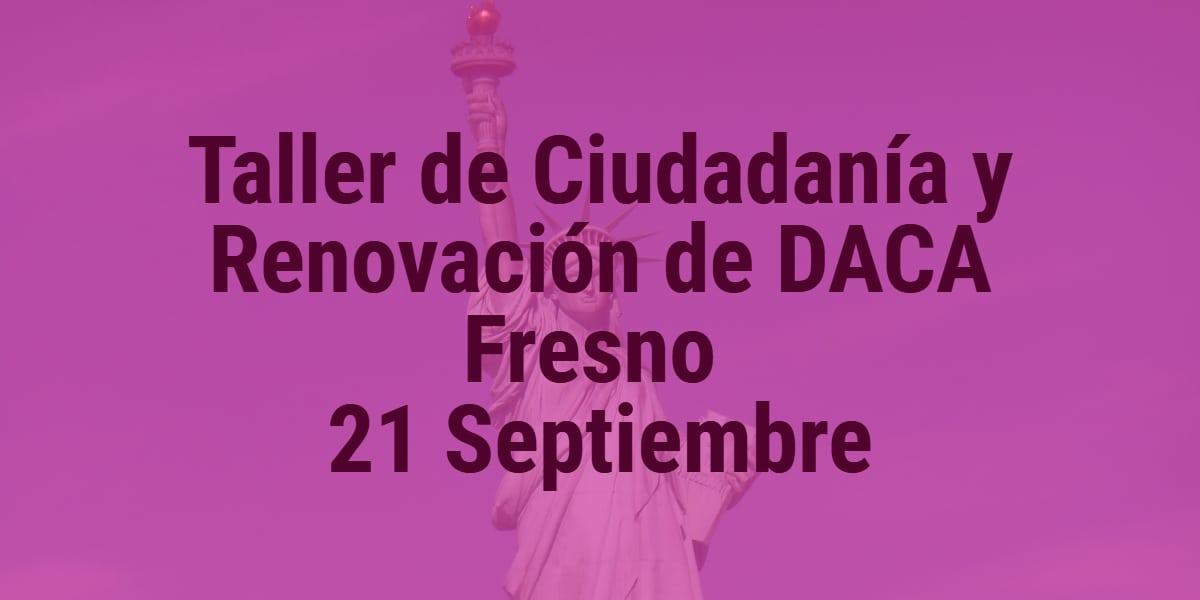 Taller de Ciudadanía y Renovación de DACA en Fresno 21 Septiembre 2019