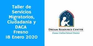 Taller de Servicios Migratorios Ciudadanía y DACA Fresno 18 Enero 2020 CVIIC