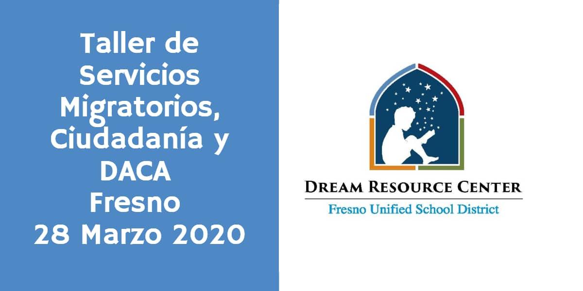 Taller de Servicios Migratorios Ciudadanía y Renovación de DACA Fresno 28 Marzo 2020