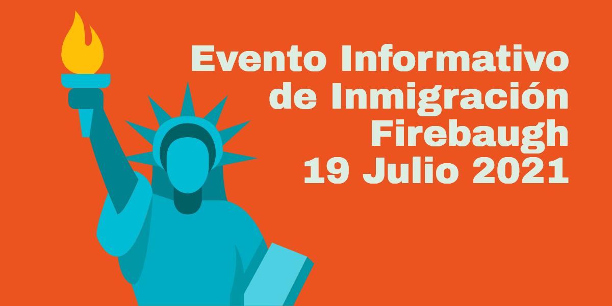 Evento Informativo de Inmigración Firebaugh 19 Julio 2021 CVIIC
