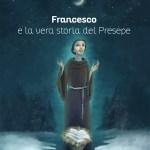 Francesco e la vera storia del presepe