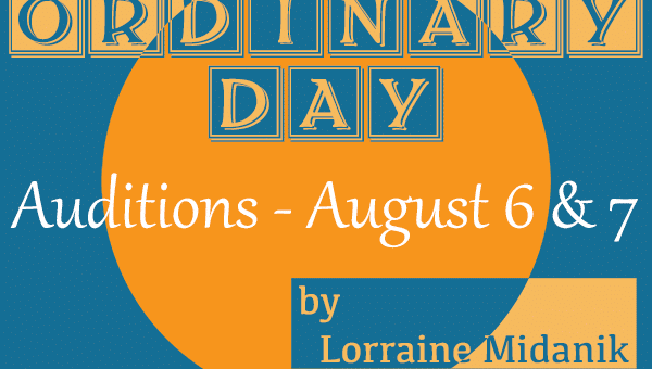 Auditions for the World Premiere of Ordinary Day by Lorraine Midanik
