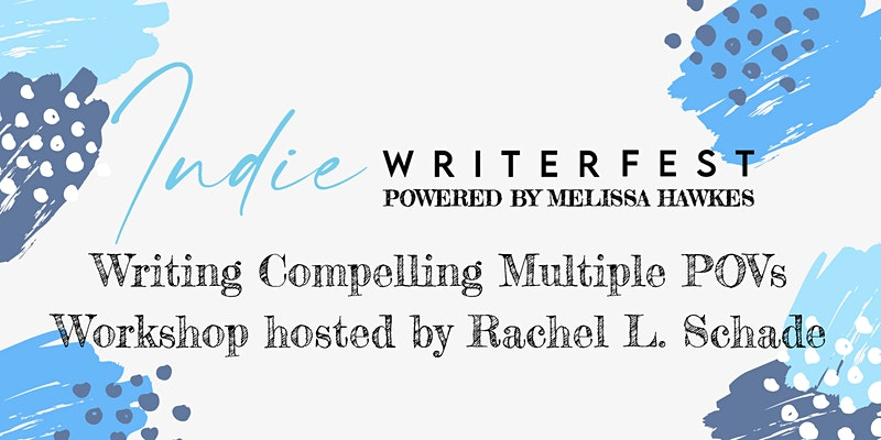 Writing Compelling Multiple POVs Workshop Hosted by Rachel L. Schade