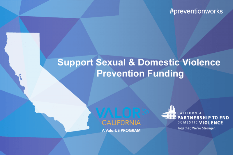 Teal, blue and purple background with California in white. Support Sexual & Domestic Violence Prevention FUnding #PreventionWorks with ValorCalifornia and CPEDV logos