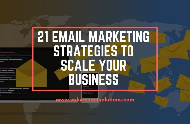 21 Email Marketing Strategies to Scale your Business