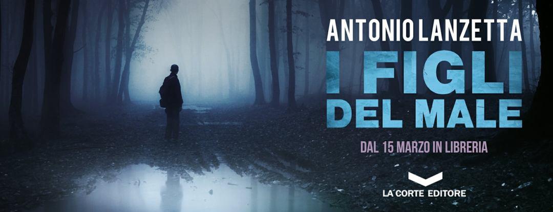 I figli del male di Antonio Lanzetta in uscita il 15 marzo