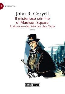 Il misterioso crimine di Madison Avenue. Il primo caso del detective Nick Carter. Vol. 1 di John R. Coryell