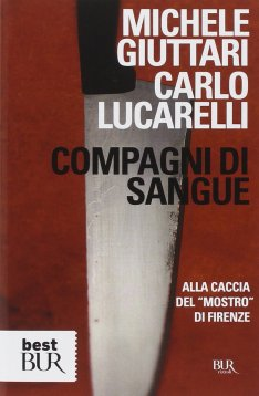 """Compagni di Sangue - Alla Caccia del """"Mostro"""" di Firenze di Michele Giuttani e Carlo Lucarelli"""