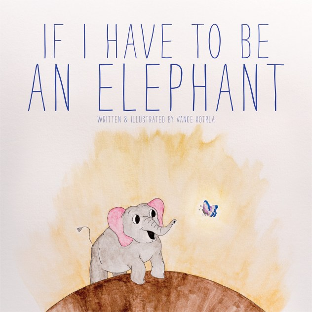 If I Have to be an Elephant