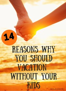 14 Reasons Why you Should Vacation Without your Kids
