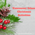 A complete round up of all the Vancouver Island Christmas Activities and Events.