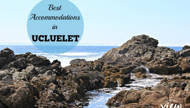 Where to Stay in Ucluelet – Our Top Recommendations