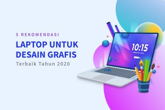 5 Rekomendasi Laptop untuk Desain Grafis Terbaik Tahun 2020