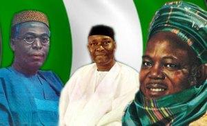 Chief Obafemi Awolowo, Dr. Nnamdi Azikiwe and Alhaji Ahmadu Bello