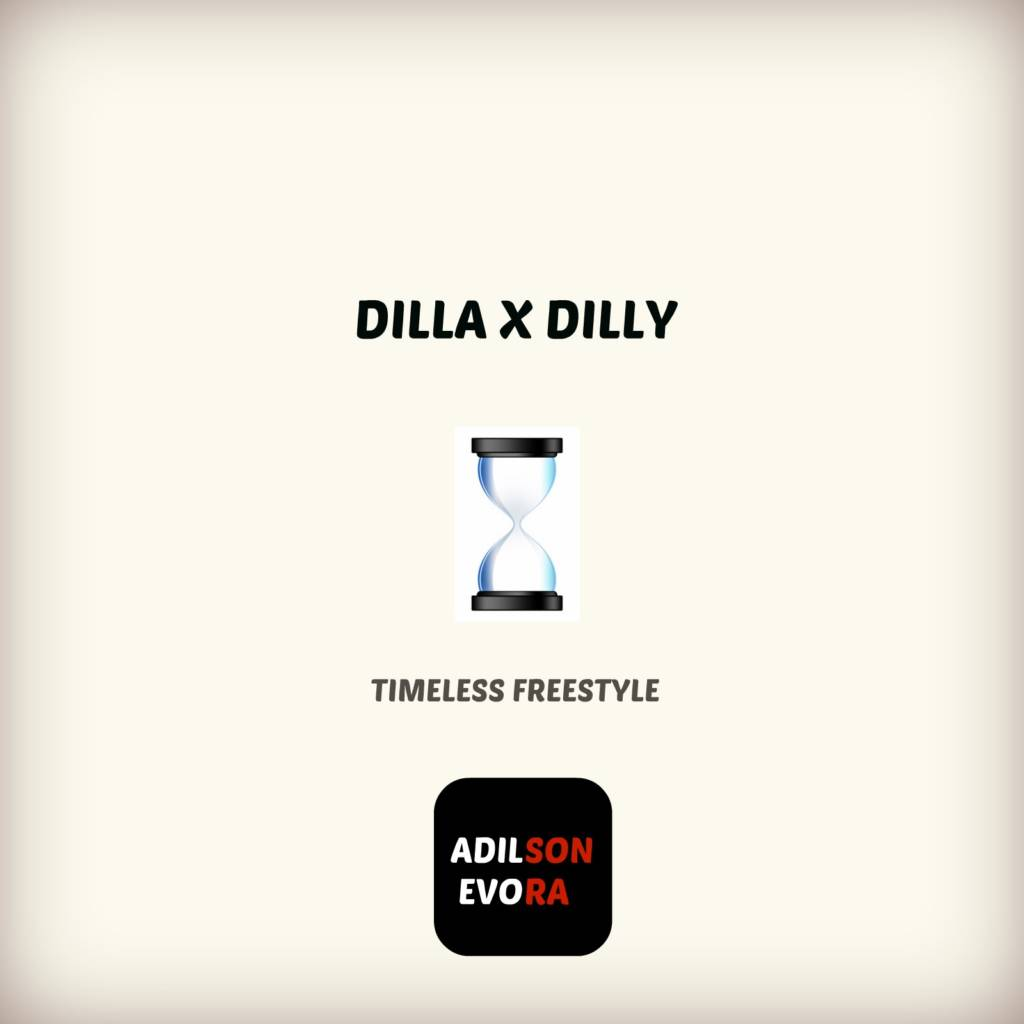 #MP3: @AdilsonEvora - Dilla x Dilly (Timeless Freestyle)