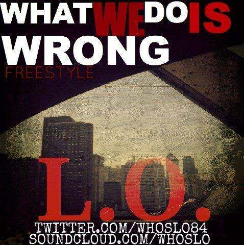 L.O. (@WhosLO84) » What We Do Is Wrong (Freestyle) [MP3]