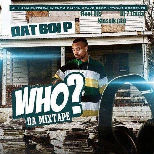 Dat Boi P (@DatBoiPTheBest) » Who? Da Mixtape [Hosted By @KlassikCEO & @DJ7Thirty]
