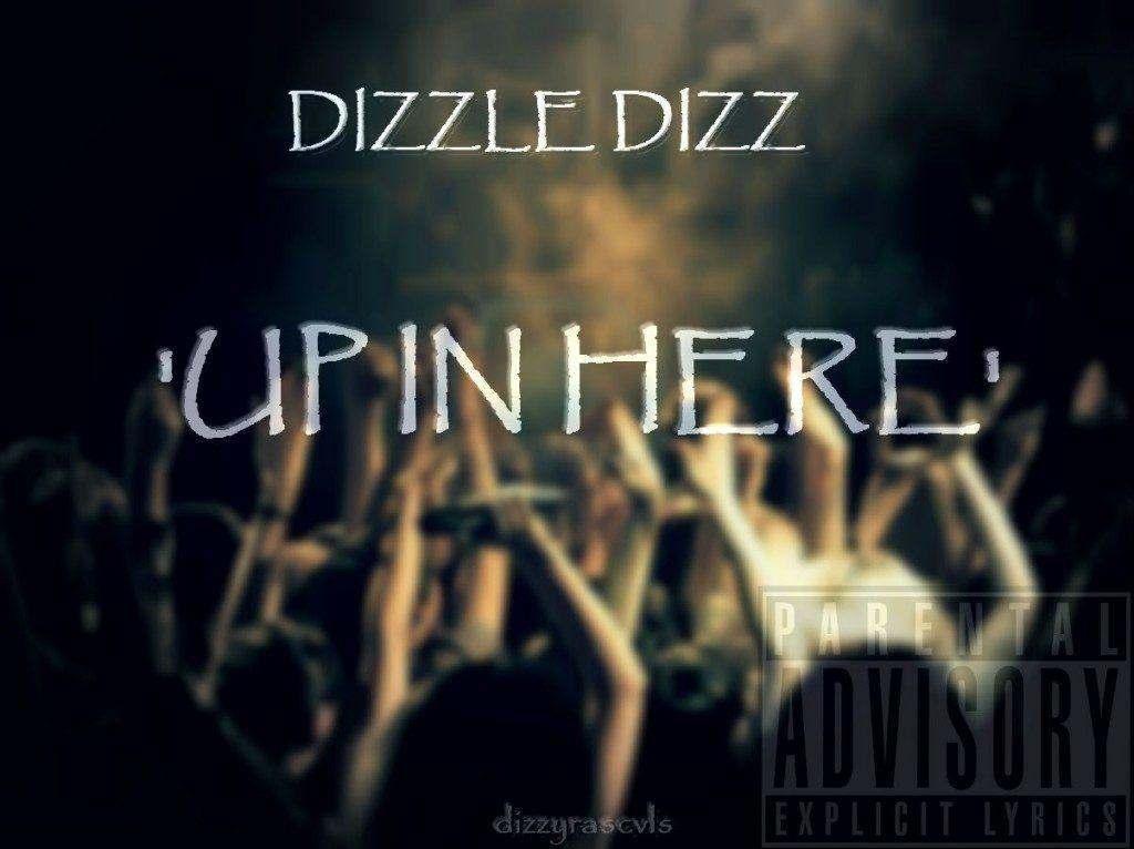 Dizzle Dizz (@DizzleXDizz) » Up In Here Freestyle (via @MannaMaestro) [MP3]