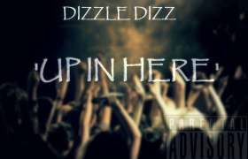 Up In Here Freestyle track by Dizzle Dizz